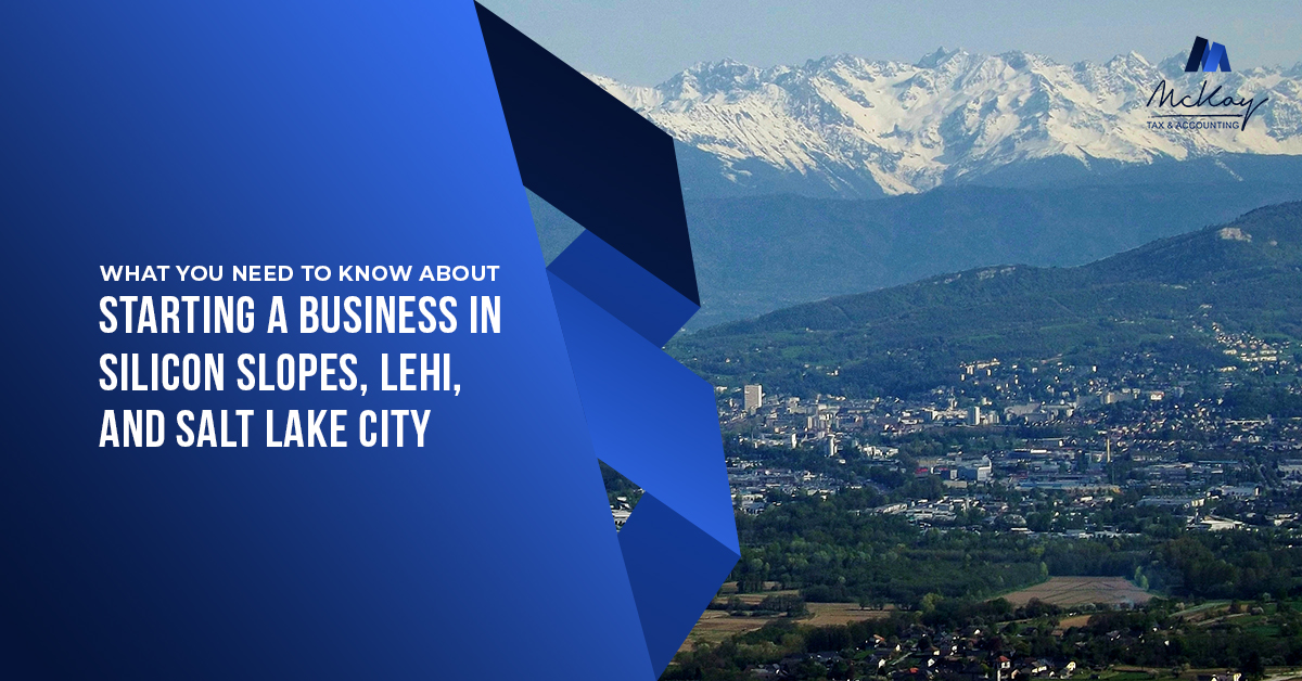 What You Need To Know About Starting A Business In Silicon Slopes, Lehi, And Salt Lake City now on the McKay Tax Blog