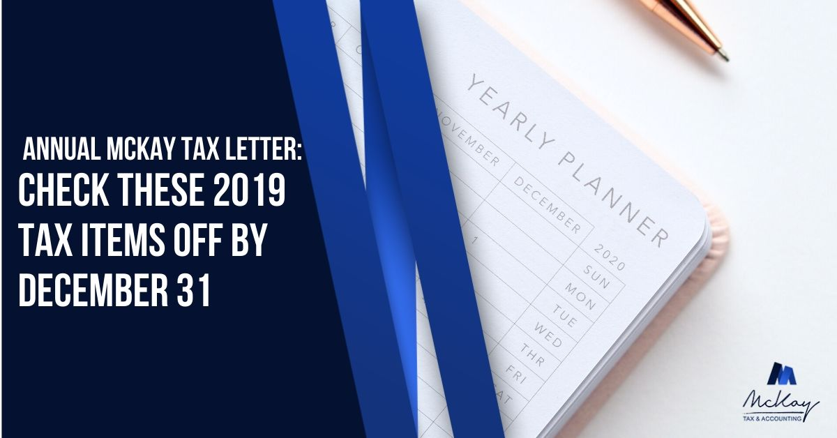 McKay Tax Annual Letter: check these 2019 tax items off by December 31